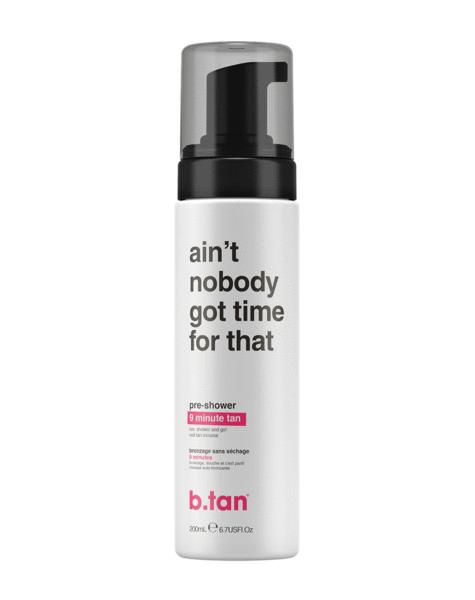 b.tan Ain't Nobody Got Time For That